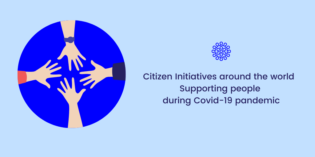 Citizen Initiatives around the world - Supporting people during Covid-19 pandemic
